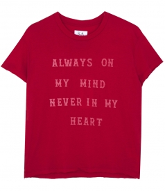 ALWAYS ON MY MIND NEVER IN MY HEART TEE